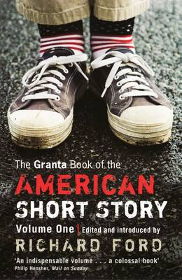The Granta Book of the American Short Story: v. 1 (Paperback)