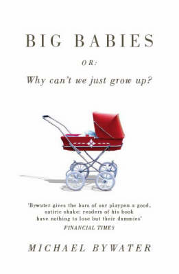 Big Babies: or: Why Can't We Just Grow Up? (Paperback)