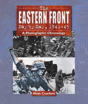 The Eastern Front Day by Day, 1941--45: A Photographic Chronology (Paperback)