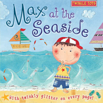 Twinkle Tots: Max at the Seaside - Twinkle Tots (Board book)