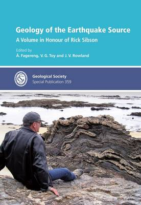 Geology of the Earthquake Source: a Volume in Honour of Rick Sibson (Hardback)