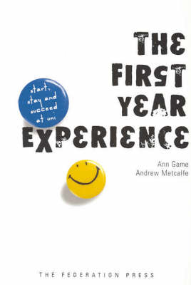 The First Year Experience: Start, Stay and Succeed at Uni (Paperback)