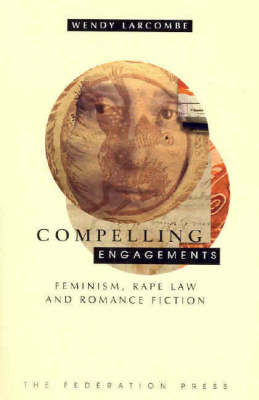 Compelling Engagements: Feminism, Rape Law and Romance Fiction (Paperback)