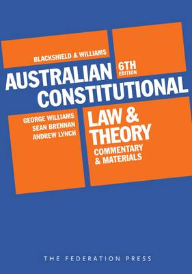 Blackshield and Williams Australian Constitutional Law and Theory: Commentary and Materials (Paperback)