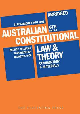 Blackshield and Williams Australian Constitutional Law and Theory - Abridged: Commentary and Materials (Paperback)