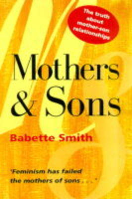 Mothers and Sons: Truth About Mother-Son Relationships (Paperback)