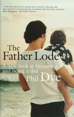 The Father Lode: A New Look at Becoming and Being a Dad (Paperback)