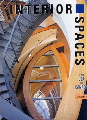 Interior Spaces of the USA and Canada: v. 5: A Pictorial Review - International Spaces S. (Hardback)
