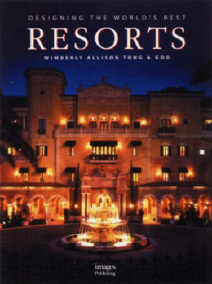 Desiging the World's Best Resorts: Wimberley Allison Tong and Goo - Designing the World's Best S. (Hardback)