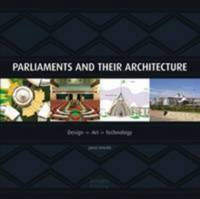 Parliaments and Their Architecture: Architecture, Creativity and Innovation (Hardback)