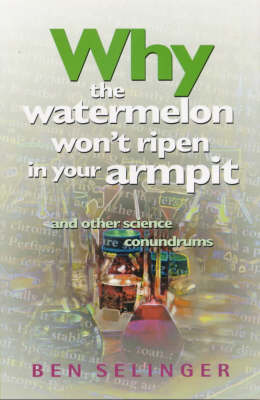 Why the Watermelon Won't Ripen in Your Armpit: And Other Science Conundrums (Paperback)