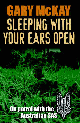 Sleeping with Your Ears Open: On Patrol with the Australian SAS (Paperback)