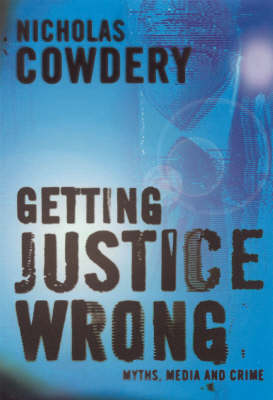 Getting Justice Wrong: Myths, the Media and Crime (Paperback)