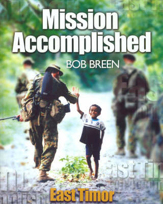 Mission Accomplished, East Timor: The Australian Defence Force Participation in the International Forces East Timor (INTERFET) (Hardback)