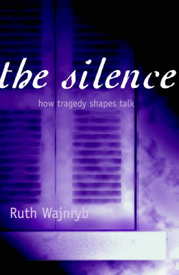The Silence: How Tragedy Shapes Talk in Holocaust Homes (Paperback)