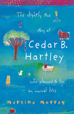 The Slightly True Story of Cedar B.Hartley: (Who Planned to Live an Unusual Life) (Paperback)