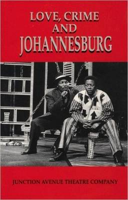 Love, Crime and Johannesburg: A Musical (Paperback)