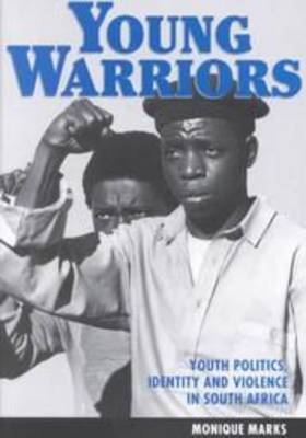 Young Warriors: Youth Politics Identity and Crisis in South Africa (Hardback)