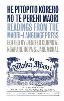 He Pitopito Korero No Te Perehi Maori: Readings from the Maori Language Press (Paperback)
