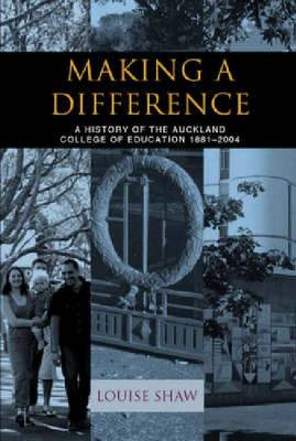 Making a Difference: A History of the Auckland College of Education 1881-2004 (Hardback)