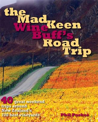 Mad Keen Wine Buff's Road Trip: 60 Great Weekend Trips Around New Zealand's 120 Best Vineyards (Paperback)