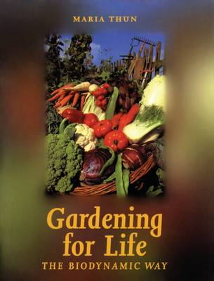 Gardening for Life: The Biodynamic Way - Art & Science (Paperback)