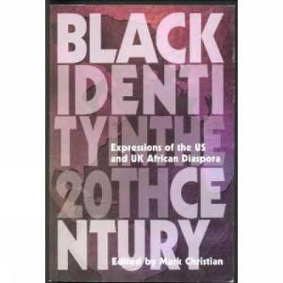 Black Identity in the Twentieth Century: Expressions of the US and UK African Diaspora (Paperback)