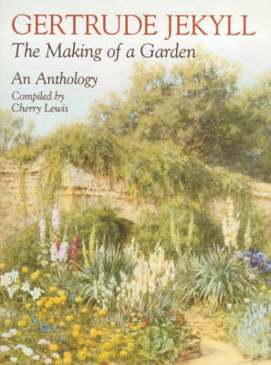 Gertrude Jekyll: An Anthology - The Making of a Garden (Hardback)