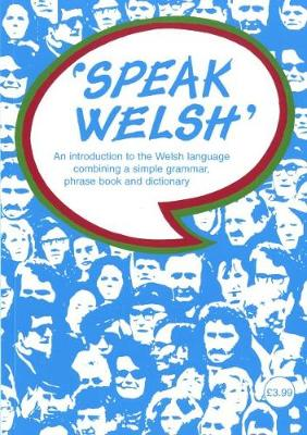 Speak Welsh: An Introduction to the Welsh Language Combining a Simple Grammar, Phrase Book and Dictionary (Paperback)