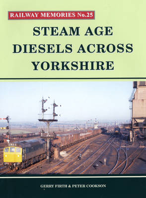 Steam Age Diesels Across Yorkshire - Railway Memories No. 25 (Paperback)
