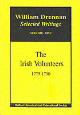 "Irish Volunteers, 1775 to 1790: With Drennan's ""Letters to Orellana"" (1784) - William Drennan: Selected Writings v. 1 (Paperback)"