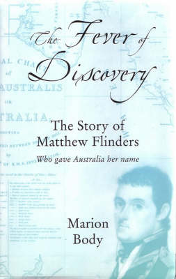 The Fever of Discovery: The Story of Matthew Flinders (Hardback)