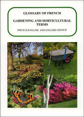 Glossary of Gardening and Horticultural Terms, French-English and English-French (Paperback)