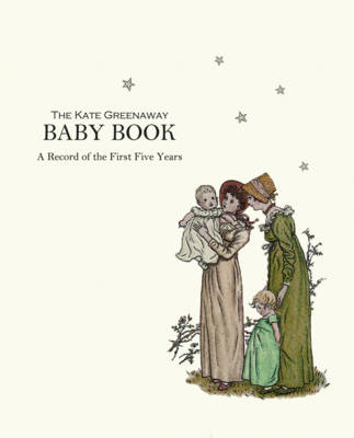 The Kate Greenaway Baby Book: A Record of the First Five Years - The Kate Greenway Collection (Hardback)