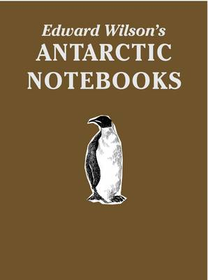 Edward Wilson's Antarctic Notebooks: Special Limited Collectors Edition - Antarctica (Leather / fine binding)