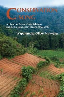 Conservation Song: A History of Peasant - State Relations and the Environment in Malawi, 1860 - 2000 (Paperback)