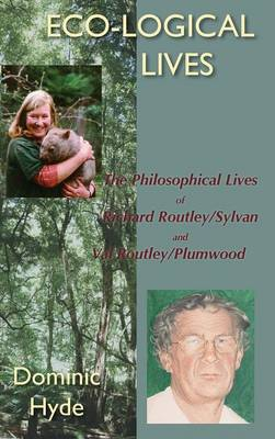 Eco-logical Lives: The Philosophical Lives of Richard Routley/Sylvan and Val Routley/Plumwood (Hardback)