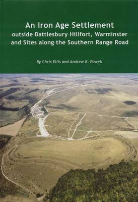 An Iron Age Settlement Outside Battlesbury Hillfort, Warminster and Sites Along the Southern Range Road - Wessex Archaeology Reports No. 22 (Hardback)