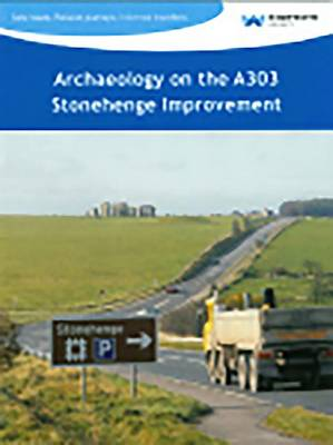 Archaeology on the A303 Stonehenge Improvement (Paperback)