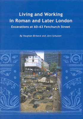 Living & Working in Roman and Later London: Excavations at 60-63 Fenchurch Street - Wessex Archaeology Reports No. 25 (Hardback)