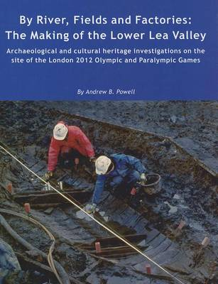 By River, Fields and Factories: The Making of the Lower Lea Valley (Hardback)