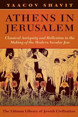 Athens in Jerusalem: Classical Antiquity and Hellenism in the Making of the Modern Secular Jew (Paperback)