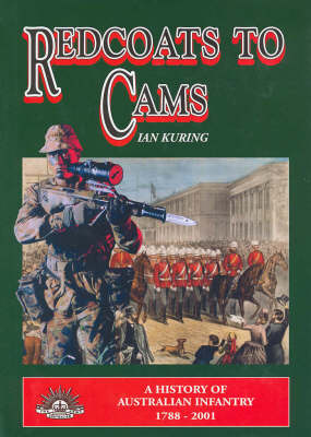 Red Coats to Cams: A History of Australian Infantry 1788- 2001 (Hardback)