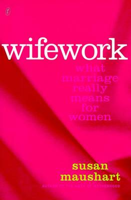 Wifework: What Marriage Really Means for Women: What Marriage Really Means to Women (Paperback)