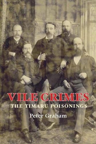 Vile Crimes: The Timaru Poisonings (Paperback)