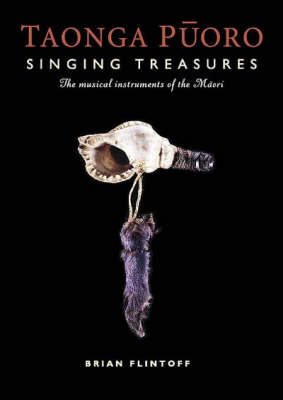 Taonga Puoro: Singing Treasures : the Musical Instruments of the Maori (Paperback)