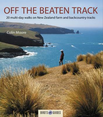 Off the Beaten Track: 20 Multi-day Walks on New Zealand Farm and Backcountry Tracks - Bird's Eye Guides (Paperback)