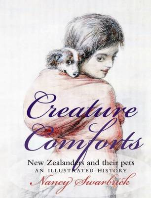Creature Comforts: New Zealanders & Their Pets - An Illustrated History (Paperback)