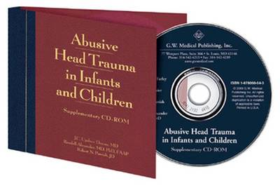 Abusive Head Trauma in Infants and Children: Supplementary: A Medical, Legal and Forensic Reference (CD-ROM)