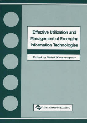 Effective Utilization and Management of Emerging Information Technologies (Paperback)